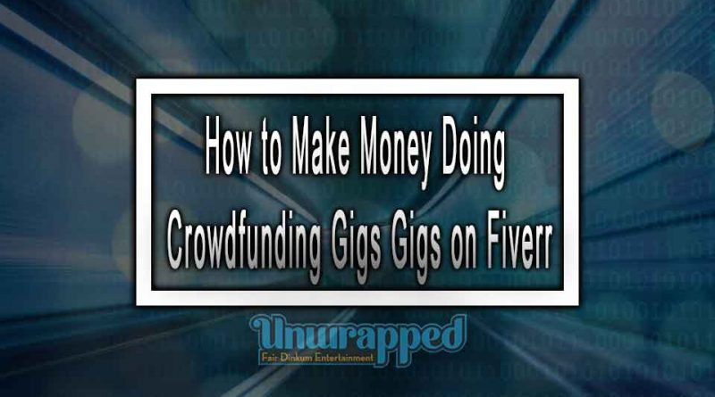 How to Make Money Doing Crowdfunding Gigs Gigs on Fiverr