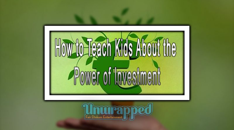 How to Teach Kids About the Power of Investment