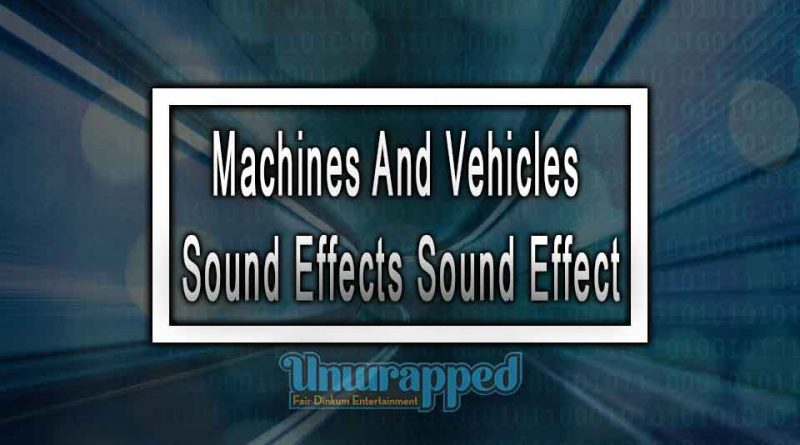 Machines And Vehicles Sound Effects Sound Effect