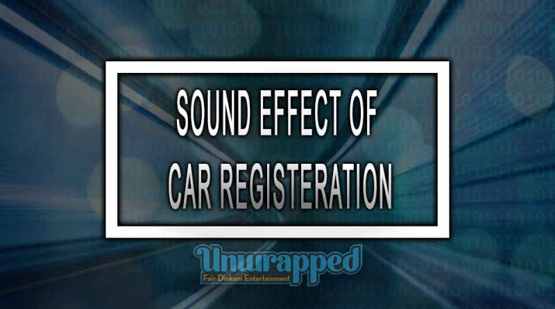 SOUND EFFECT OF CAR REGISTERATION