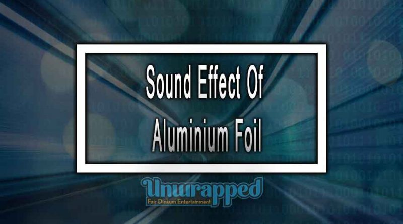 Sound Effect Of Aluminium Foil
