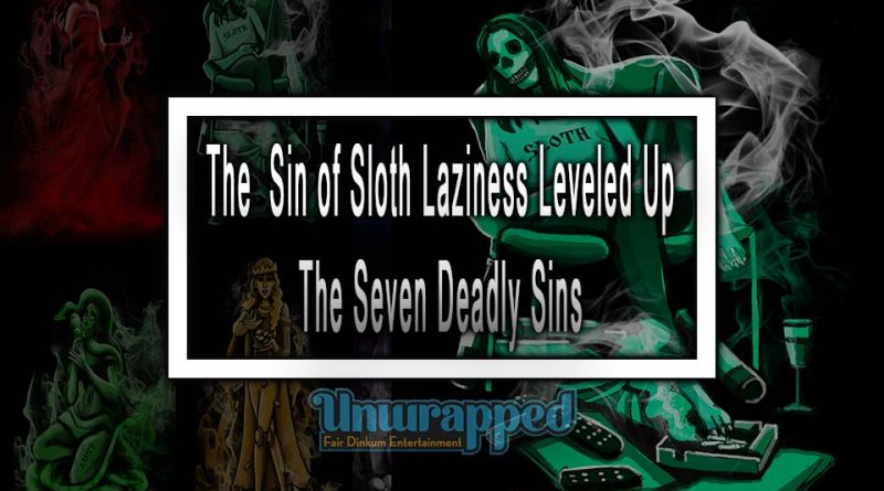 The Sin of Sloth Laziness Leveled Up