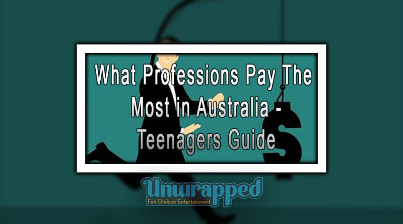 What Professions Pay The Most in Australia - Teenagers Guide