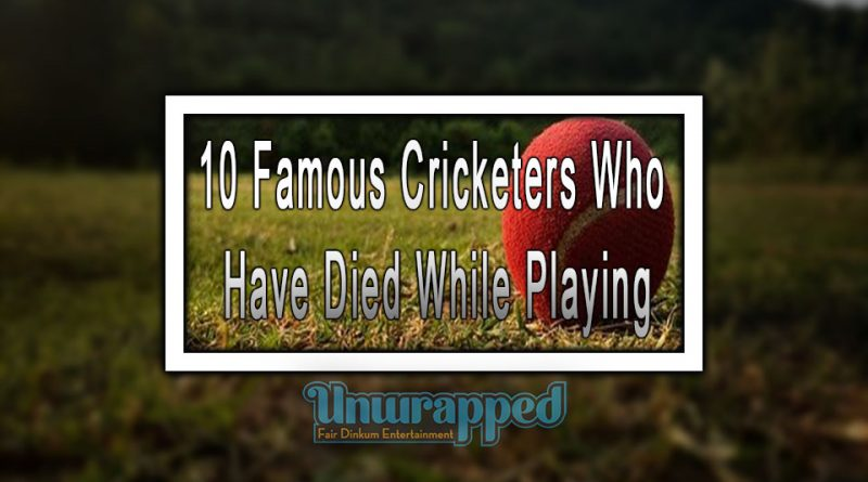 10 Famous Cricketers Who Have Died While Playing