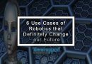 6 Use Cases of Robotics that Definitely Change our Future