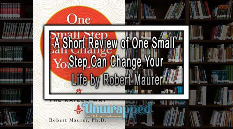A Short Review of One Small Step Can Change Your Life by Robert Maurer