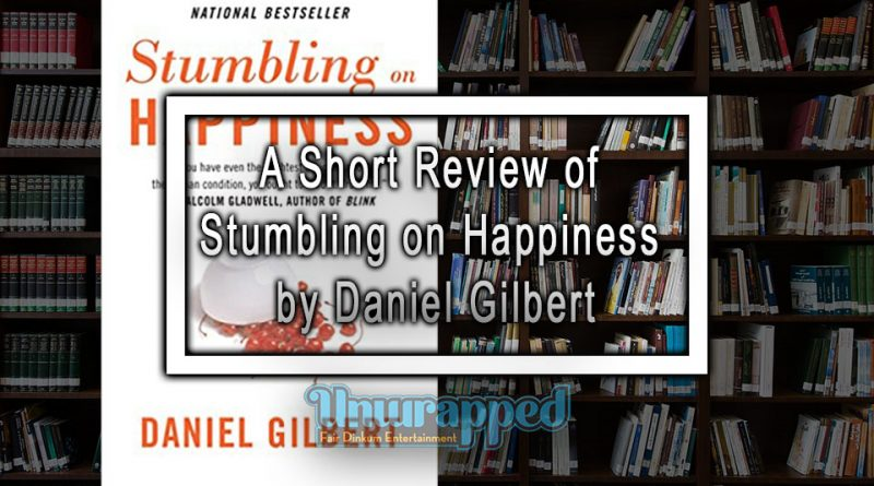 A Short Review of Stumbling on Happiness by Dan Gilbert