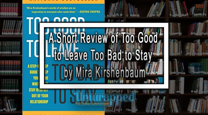 A Short Review of Too Good to Leave Too Bad to Stay by Mira Kirshenbaum
