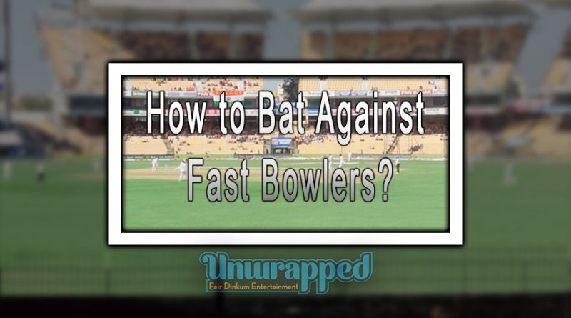 How to Bat Against Fast Bowlers?