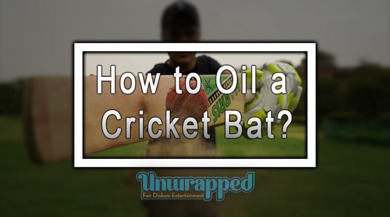 How to Oil a Cricket Bat?
