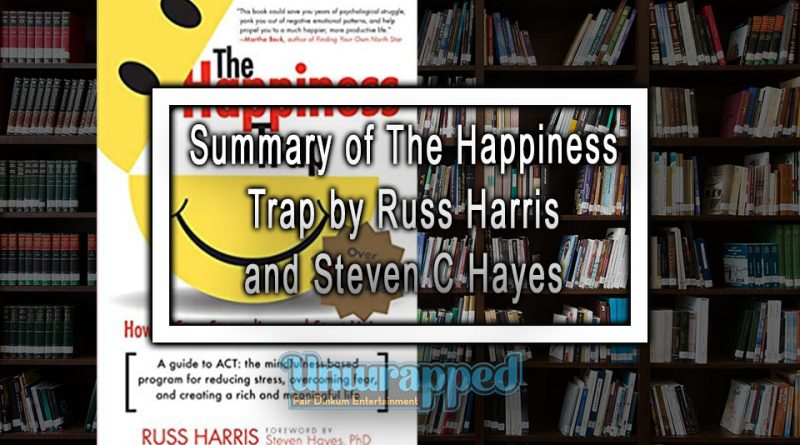 Summary of The Happiness Trap by Russ Harris and StevenC Hayes