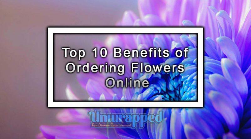 Top 10 Benefits of Ordering Flowers Online