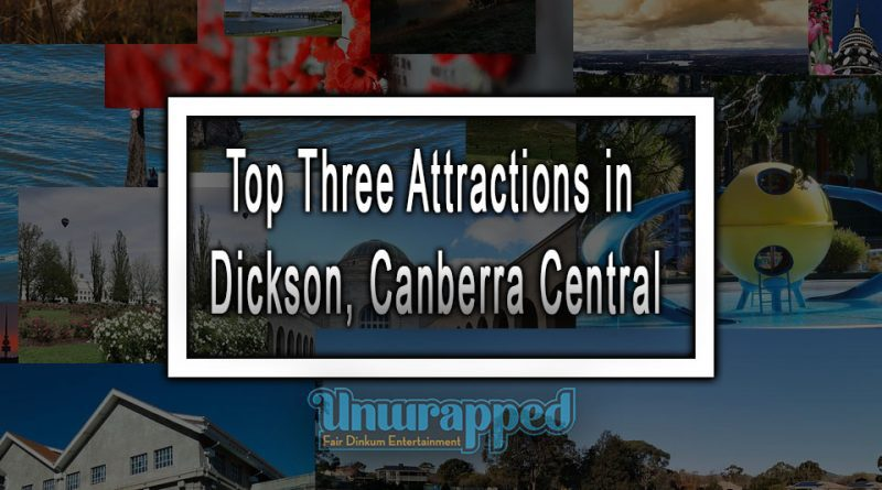 Top Three Attractions in Dickson, Canberra Central