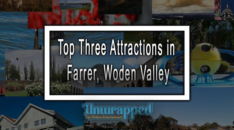 Top Three Attractions in Farrer, Woden Valley
