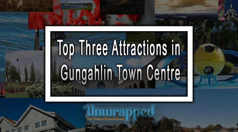 Top Three Attractions in Gungahlin Town Centre