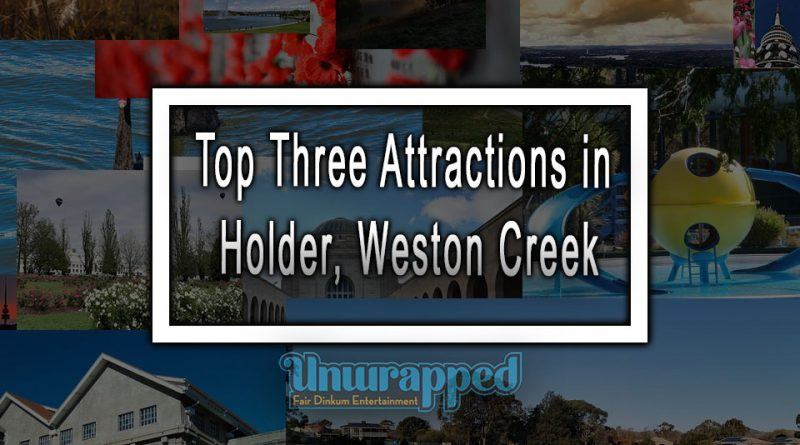 Top Three Attractions in Holder, Weston Creek