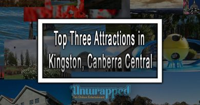 Top Three Attractions in Kingston, Canberra Central