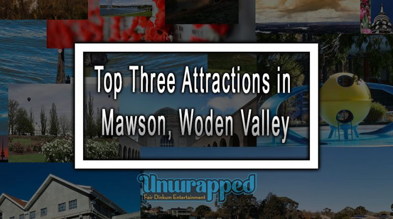 Top Three Attractions in Mawson, Woden Valley