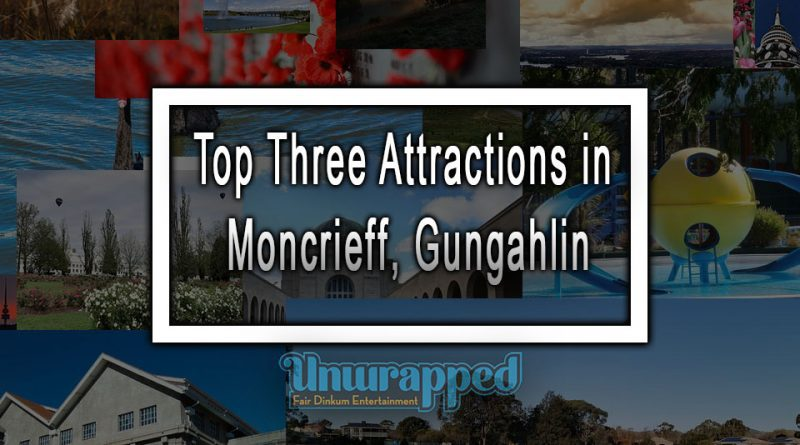 Top Three Attractions in Moncrieff, Gungahlin