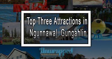 Top Three Attractions in Ngunnawal, Gungahlin