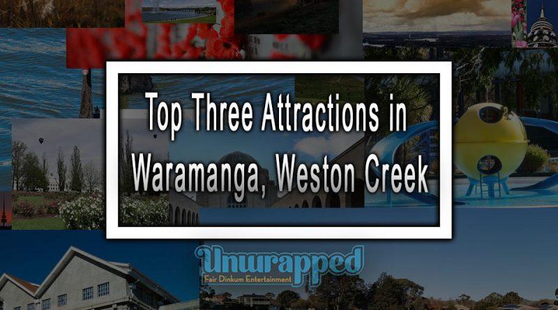 Top Three Attractions in Waramanga, Weston Creek