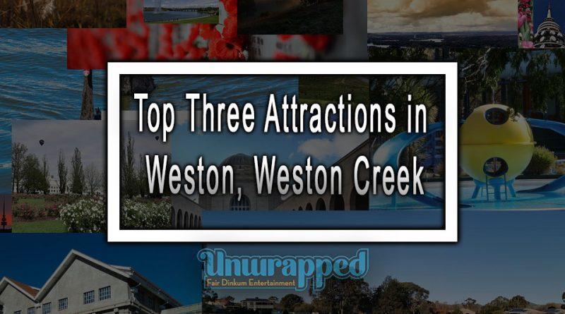 Top Three Attractions in Weston, Weston Creek
