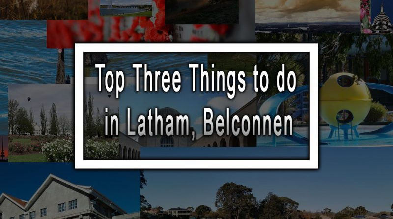 Top Three Things to do in Latham, Belconnen