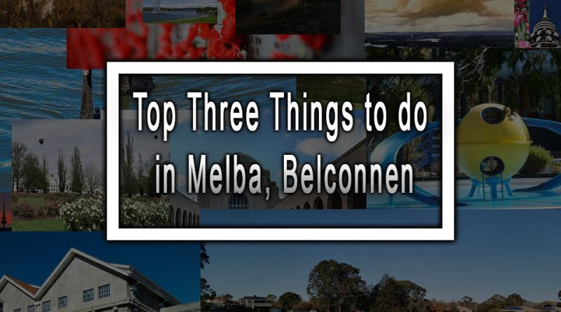 Top Three Things to do in Melba, Belconnen
