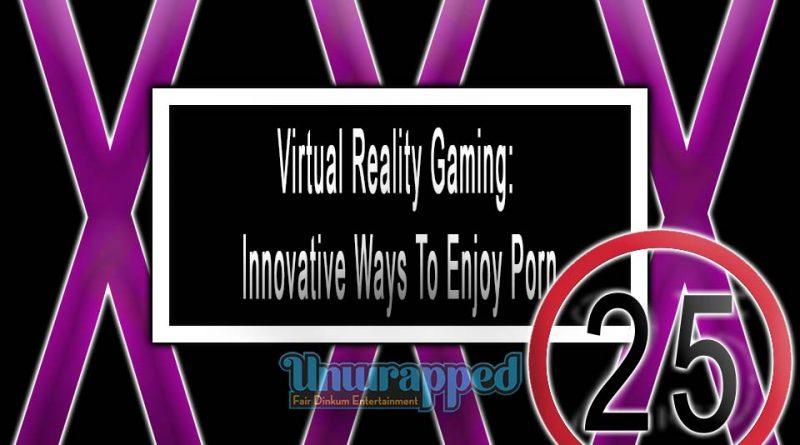 Virtual Reality Gaming: Innovative Ways To Enjoy Porn