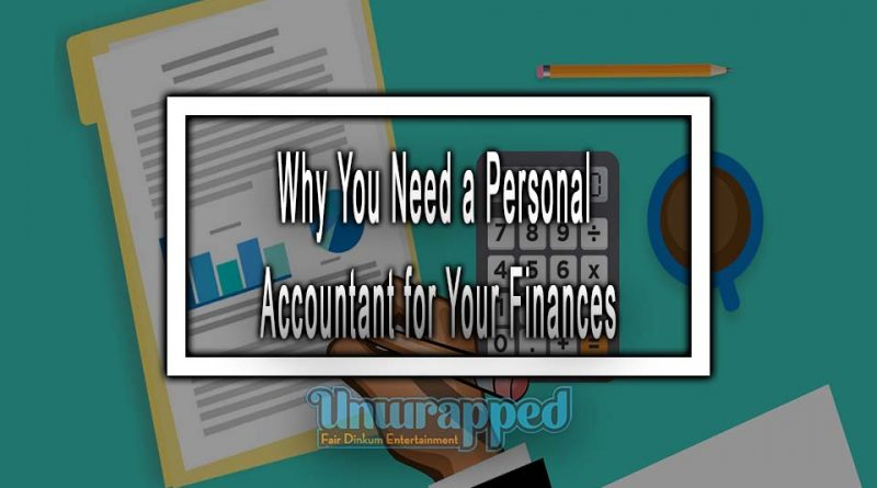 Why You Need a Personal Accountant for Your Finances