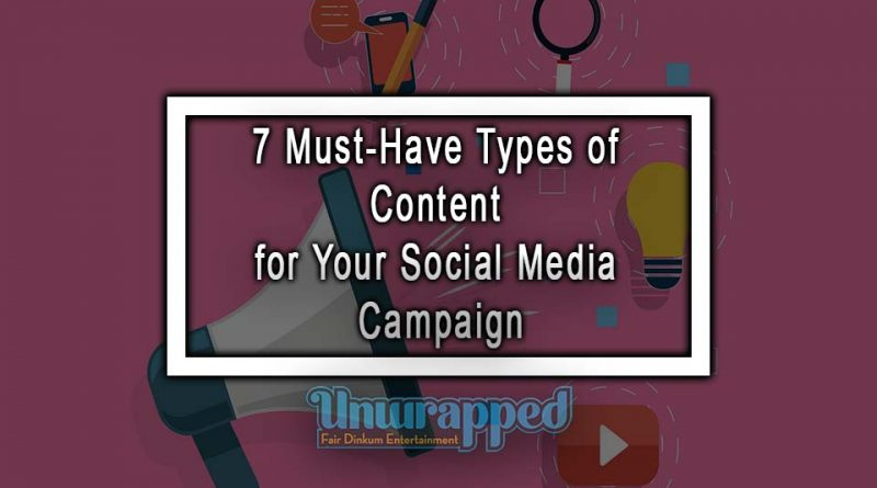 7 Must-Have Types of Content for Your Social Media Campaign