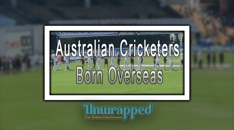 Australian Cricketers Born Overseas