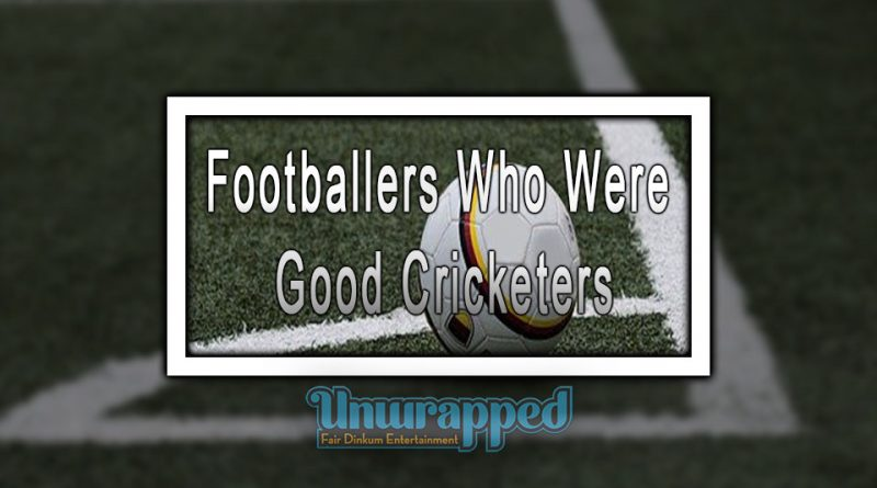 Footballers Who Were Good Cricketers