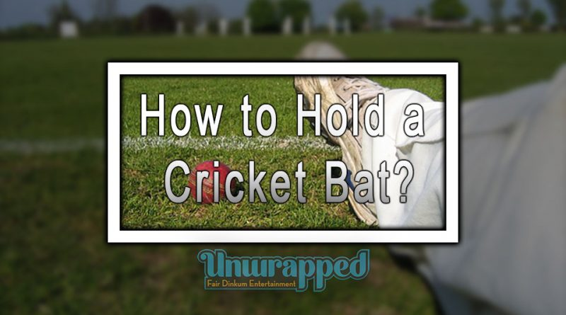How to Hold a Cricket Bat?