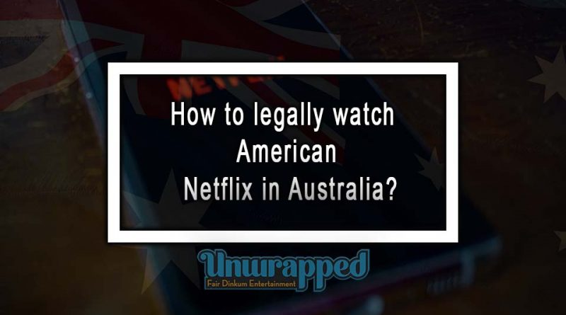 How to legally watch American Netflix in Australia?