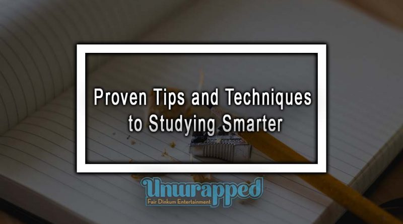 Proven Tips and Techniques to Studying Smarter