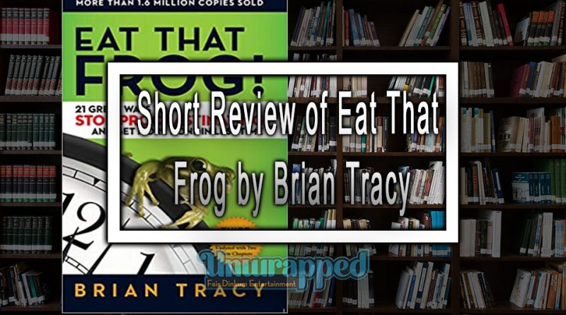 Short Review of Eat That Frog by Brian Tracy