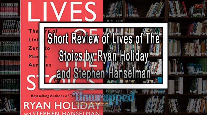 Short Review of Lives of The Stoics by Ryan Holiday and Stephen Hanselman