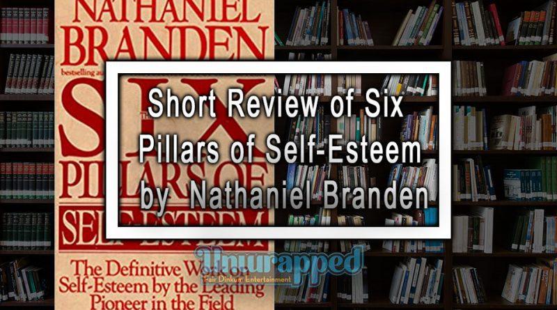 Short Review of Six Pillars of Self-Esteem by Nathaniel Branden