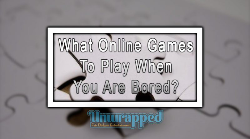 What Online Games To Play When You Are Bored?