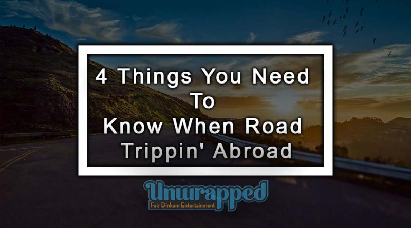 4 Things You Need To Know When Road Trippin' Abroad