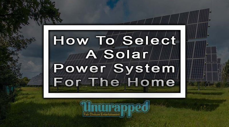 How To Select A Solar Power System For The Home