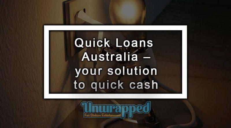 Quick Loans Australia – your solution to quick cash