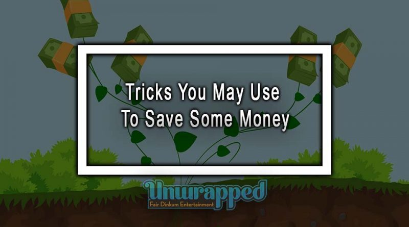 Tricks You May Use To Save Some Money