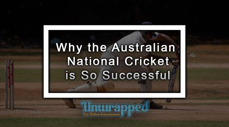 Why the Australian National Cricket is So Successful